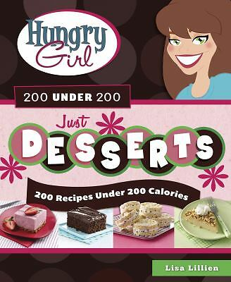 Hungry Girl 200 Under 200 Just Desserts: 200 Recipes Under 200 Calories by Lill