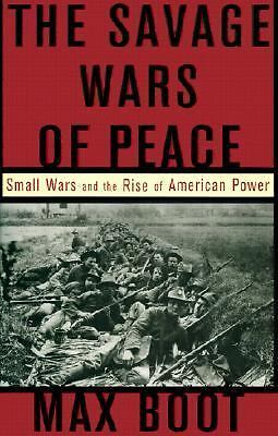 The Savage Wars Of Peace: Small Wars And The Rise Of American Power by Boot, Ma