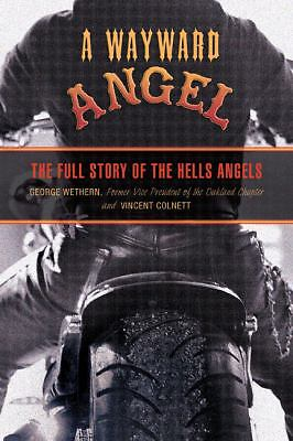 Wayward Angel: The Full Story Of The Hells Angels, Colnett, Vincent, Wethern, Ge