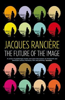The Future of the Image by Ranciere, Jacques