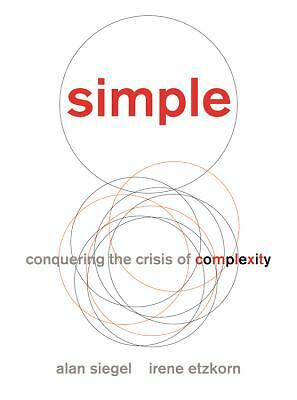 Simple: Conquering the Crisis of Complexity by Siegel, Alan, Etzkorn, Irene