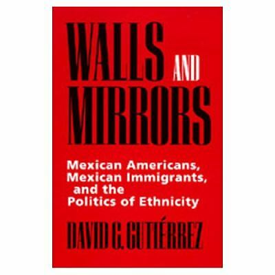 Walls and Mirrors: Mexican Americans, Mexican Immigrants, and the Politics of E