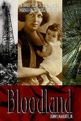 Bloodland: A Family Story of Oil, Greed and Murder on the Osage Reservation by