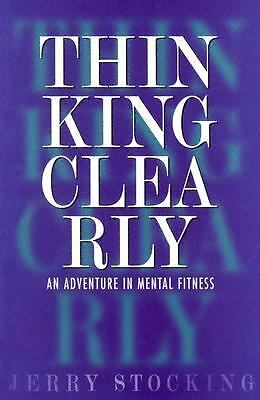 Thinking Clearly: An Adventure in Mental Fitness, Anderson, Roger, Stocking, Jer
