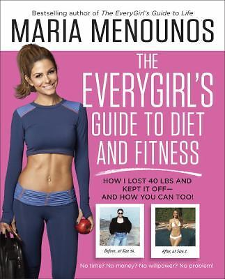 The EveryGirl's Guide to Diet and Fitness: How I Lost 40 lbs and Kept It Off-And