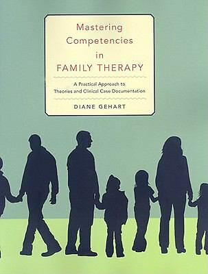 Mastering Competencies in Family Therapy: A Practical Approach to Theory and Cl