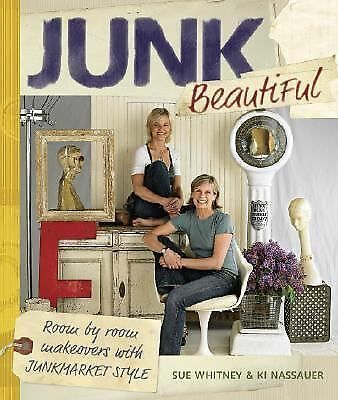 Junk Beautiful: Room by Room Makeovers with Junkmarket Style by Whitney, Sue