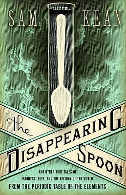 The Disappearing Spoon: And Other True Tales of Madness, Love, and the History