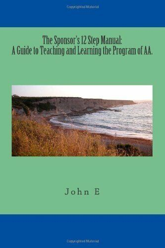 The Sponsor's 12 Step Manual: A Guide to Teaching and Learning the Program of AA