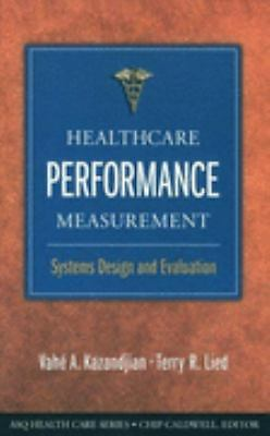Healthcare Performance Measurement: Systems Designs and Evaluation by Kazandjia