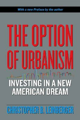 The Option of Urbanism: Investing in a New American Dream, Leinberger, Christoph