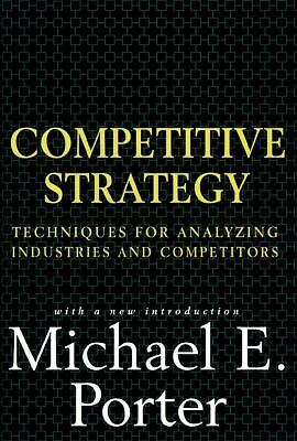 Competitive Strategy: Techniques for Analyzing Industries and Competitors by Po