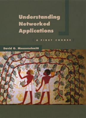 Understanding Networked Applications: A First Course (The Morgan Kaufmann Serie