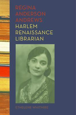 Regina Anderson Andrews, Harlem Renaissance Librarian by Whitmire, Ethelene