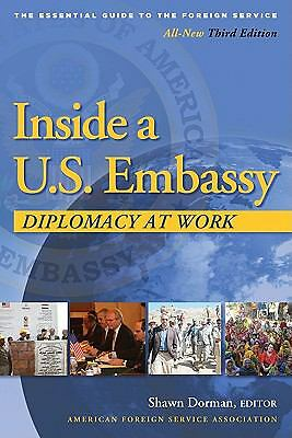 Inside a U.S. Embassy: Diplomacy at Work, The Essential Guide to the Foreign Se