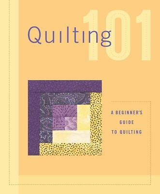 Quilting 101: A beginners guide to quilting, Editors of Creative Publishing, The