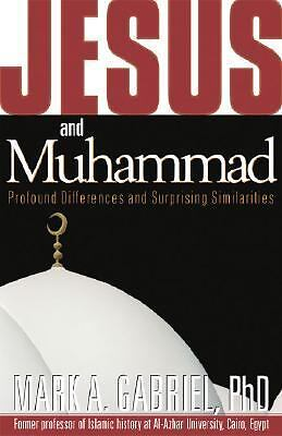 Jesus and Muhammad: Profound Differences and Surprising Similarities, Mark A. Ga