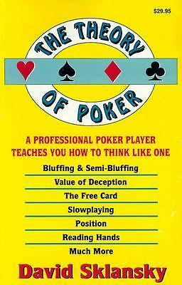 The Theory of Poker:  A Professional Poker Player Teaches You How To Think Like