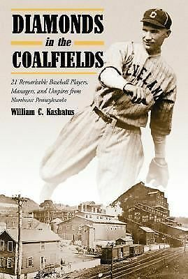 Diamonds in the Coalfields: 21 Remarkable Baseball Players, Managers, and Umpir