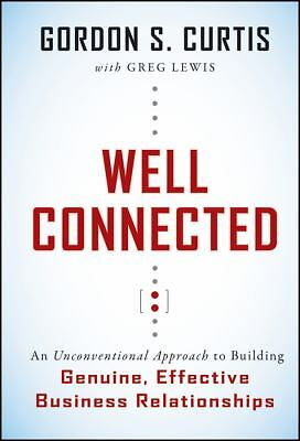 Well Connected: An Unconventional Approach to Building Genuine, Effective Busin