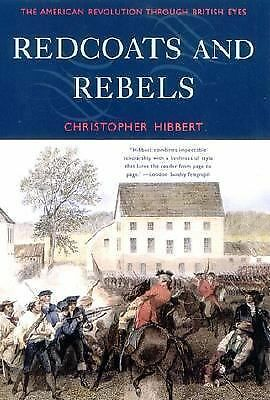 Redcoats and Rebels: The American Revolution Through British Eyes, Hibbert, Chri