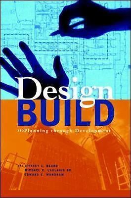 Design-Build: Planning Through Development by Jeffrey L. Beard, Edward C. Wundr