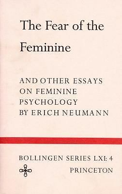 The Fear of the Feminine: And Other Essays on Feminine Psychology (Bollingen Se