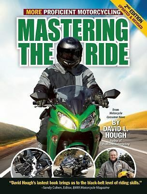 Mastering the Ride: More Proficient Motorcycling, 2nd Edition, Hough, David L.,