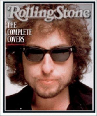 Rolling Stone : The Complete Covers by Fred Woodward, Holly George-Warren and...
