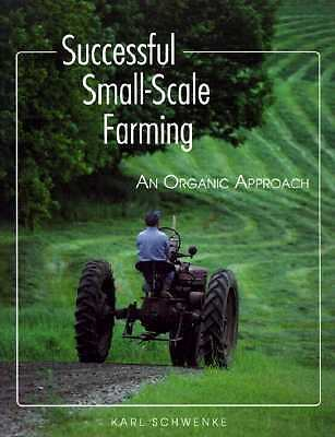Successful Small-Scale Farming: An Organic Approach (Down-To-Earth Book) by Sch
