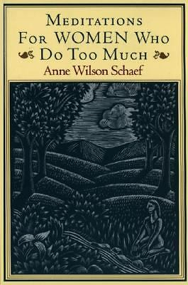 Meditations for Women Who Do Too Much by Anne Wilson Schaef