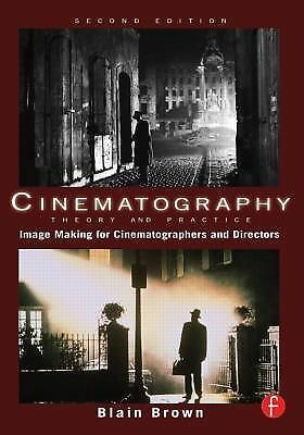 Cinematography: Theory and Practice: Image Making for Cinematographers and Direc