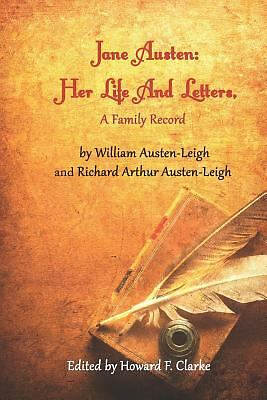 Jane Austen: Her Life And Letters, A Family Record by Austen-Leigh, William, Au