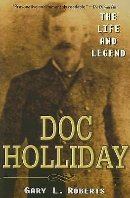Doc Holliday: The Life and Legend by Roberts, Gary L.