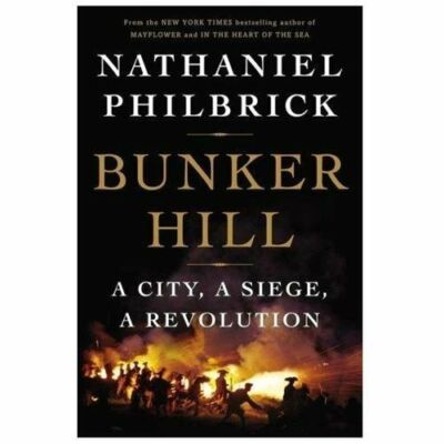 Bunker Hill: A City, a Siege, a Revolution by Philbrick, Nathaniel