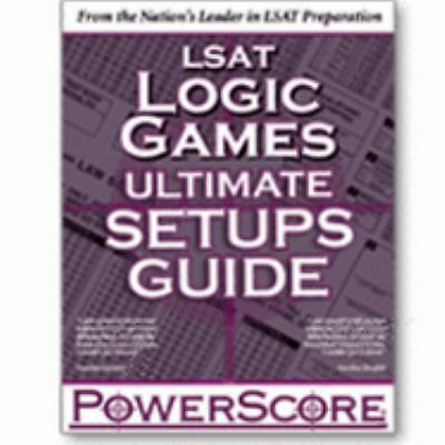 The PowerScore LSAT Logic Games Ultimate Setups Guide by David M. Killoran