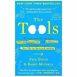 The Tools: 5 Tools to Help You Find Courage, Creativity, and Willpower--and Ins