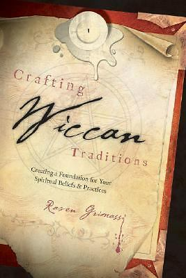 Crafting Wiccan Traditions: Creating a Foundation for Your Spiritual Beliefs & P
