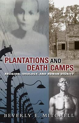 Plantations and Death Camp: Religion, Ideology, and Human Dignity (Innovations: