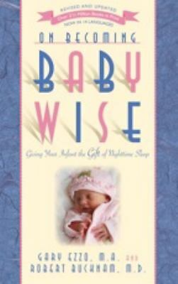 On Becoming Baby Wise: Giving Your Infant the GIFT of Nighttime Sleep by Ezzo,