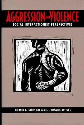 Aggression and Violence: Social Interactionist Perspectives by Felson