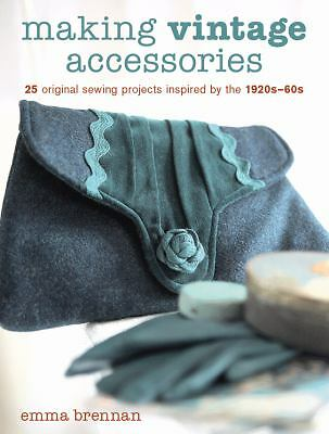 Making Vintage Accessories: 25 Original Sewing Projects Inspired by the 1920s-60