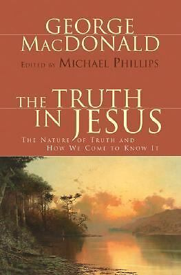 The Truth in Jesus: The Nature of Truth and How We Come to Know It, MacDonald, G