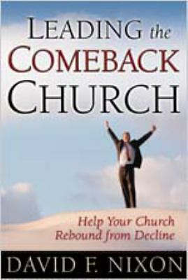 Leading the Comeback Church: Help Your Church Rebound from Decline, David F. Nix