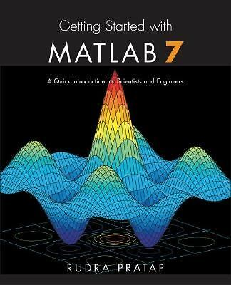 Getting Started with MATLAB 7: A Quick Introduction for Scientists and Engineer