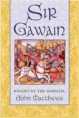 Sir Gawain: Knight of the Goddess by Matthews, John
