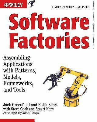 Software Factories: Assembling Applications with Patterns, Models, Frameworks,