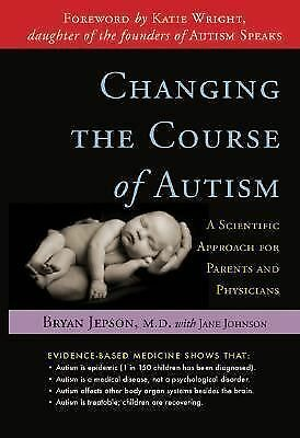 Changing the Course of Autism: A Scientific Approach for Parents and Physicians,