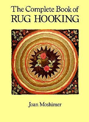 The Complete Book of Rug Hooking, Joan Moshimer, Acceptable Book