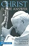 Christ Is the Answer: The Christ-Centered Teaching of Pope John Paul II by John